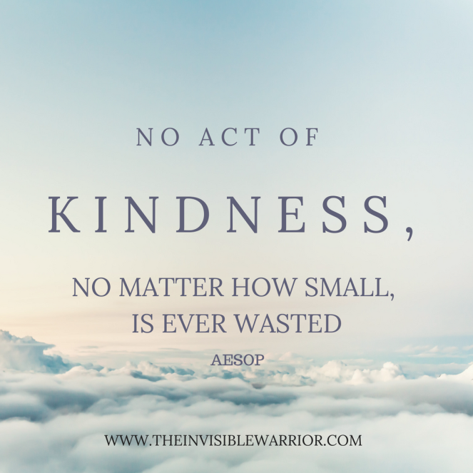 No act of kindness, no matter how small is ever wasted.- aesop. www.theinvisiblewarrior.com